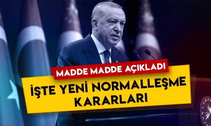 Cumhurbaşkanı Erdoğan açıkladı: İşte madde madde yeni normalleşme kararları!