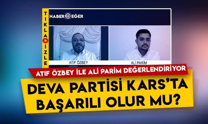DEVA Partisi Kars'ta başarılı olur mu? Atıf Özbey ile Ali Parim değerlendiriyor