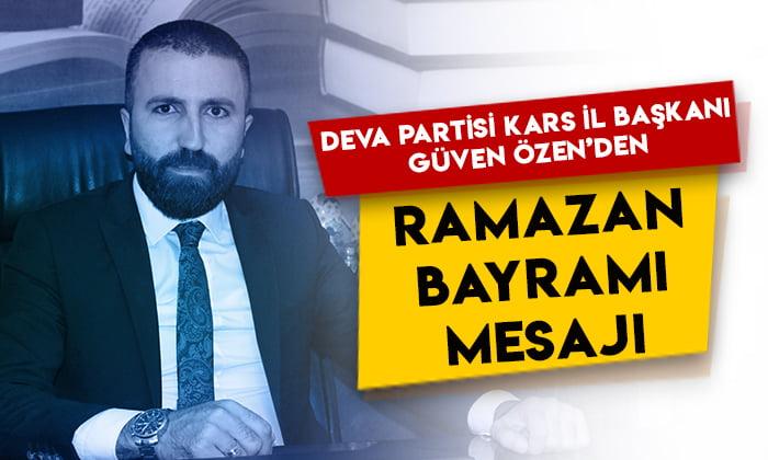 DEVA Partisi Kars İl Başkanı Güven Özen'den Ramazan Bayramı mesajı