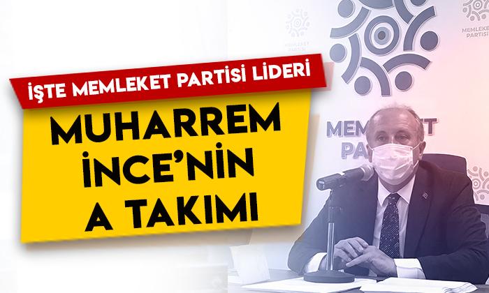 Memleket Partisi lideri Muharrem İnce'nin A takımında kimler var?