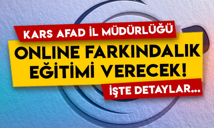 Kars AFAD İl Müdürlüğü, online afet farkındalık eğitimi verecek!