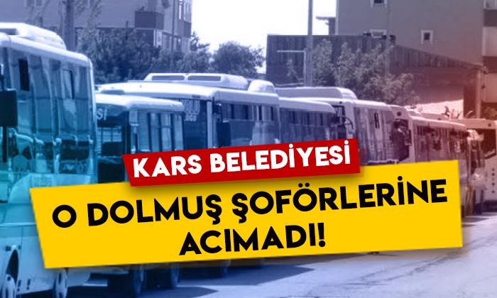 Kars Belediyesi o dolmuş şoförlerine acımadı!