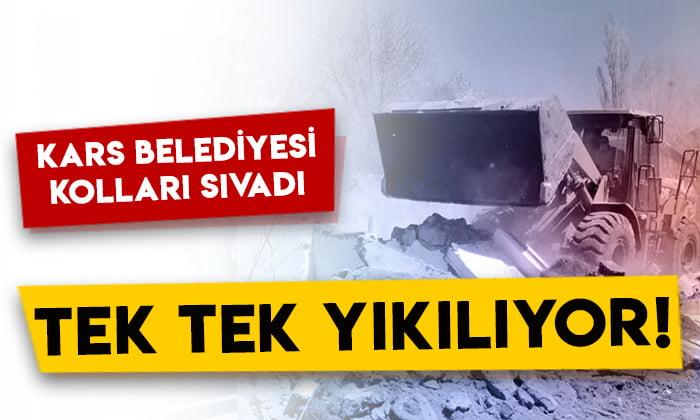 Kars Belediyesi kolları sıvadı: Tek tek yıkılıyor!