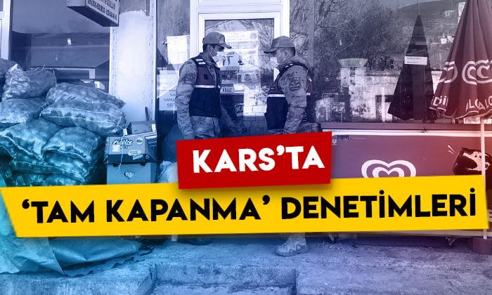 Kars'ta 'tam kapanma' denetimleri aralıksız devam ediyor