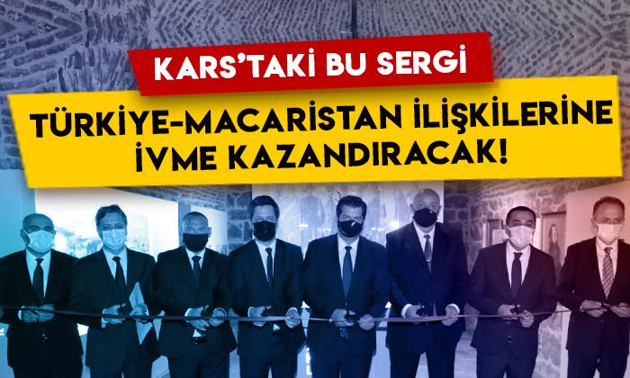Kars'taki bu sergi, Türkiye-Macaristan ilişkilerine ivme kazandıracak!