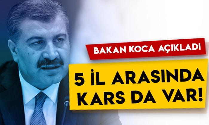 Sağlık Bakanı Fahrettin Koca Koca açıkladı: 5 il arasında Kars da var!