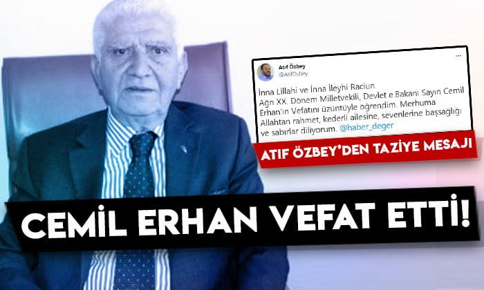 Eski Devlet Bakanı Cemil Erhan vefat etti! Atıf Özbey'den taziye mesajı