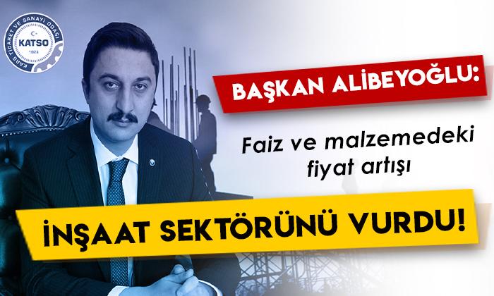 KATSO Başkanı Ertuğrul Alibeyoğlu: Faiz ve malzemedeki fiyat artışı inşaat sektörünü vurdu