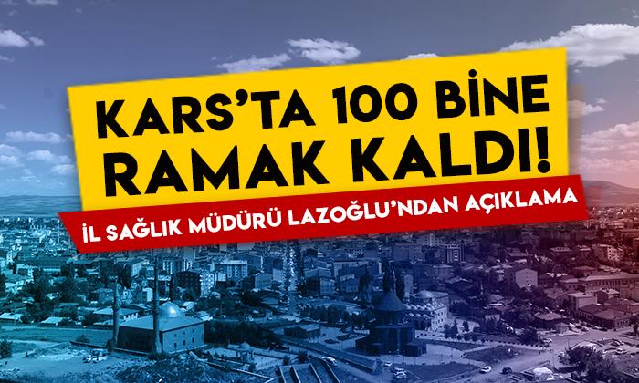 Kars'ta 100 bine ramak kaldı: İl Sağlık Müdürü Zakir Lazoğlu'ndan açıklama!