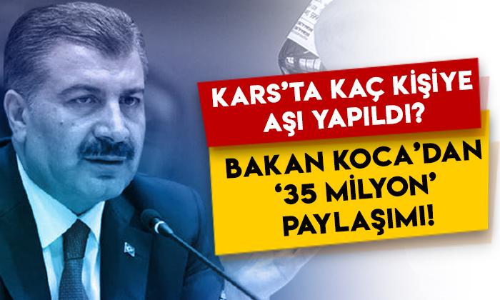 Kars'ta kaç kişiye aşı yapıldı? Sağlık Bakanı Fahrettin Koca'dan '35 milyon' paylaşımı!