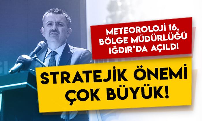 Meteoroloji 16. Bölge Müdürlüğü Iğdır'da açıldı: Stratejik önemi çok büyük!