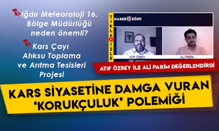 Atıf Özbey ile Ali Parim Kars'ın ve bölgenin gündemini değerlendirdi
