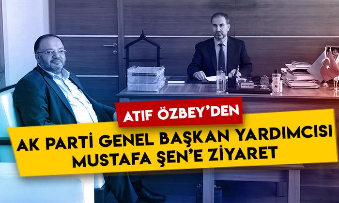 Atıf Özbey'den AK Parti Genel Başkan Yardımcısı Mustafa Şen'e ziyaret