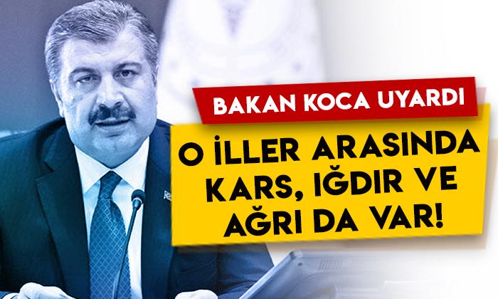 Sağlık Bakanı Fahrettin Koca uyardı: O iller arasında Kars, Iğdır ve Ağrı da var!