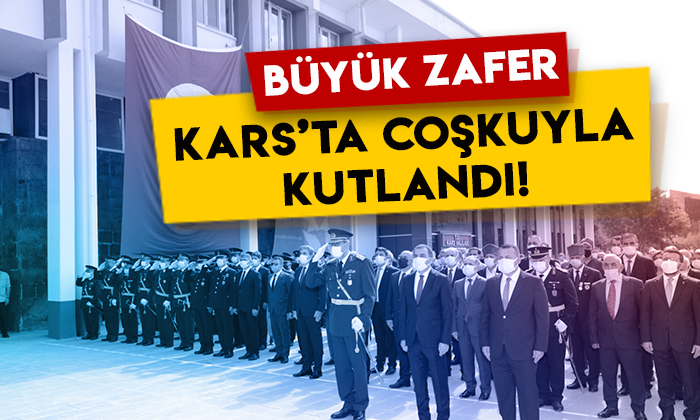 30 Ağustos Zafer Bayramı Kars'ta coşkuyla kutlandı!