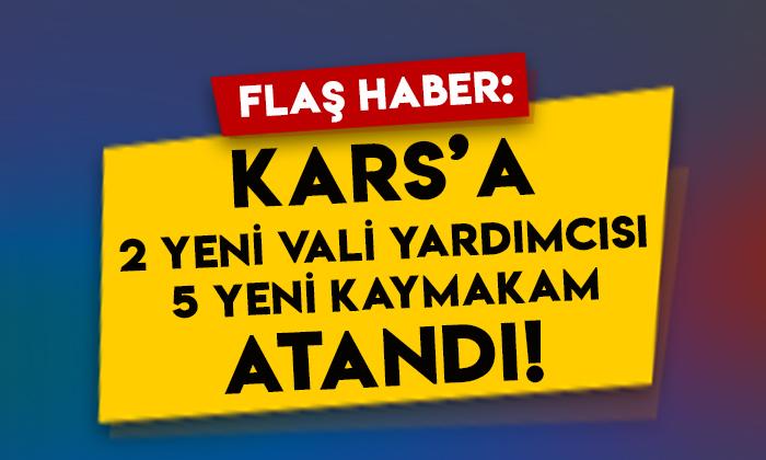 Kars'a 2 yeni vali yardımcısı, 5 yeni kaymakam atandı!