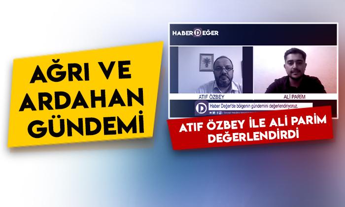 Ağrı ve Ardahan gündemi: Atıf Özbey ile Ali Parim değerlendirdi