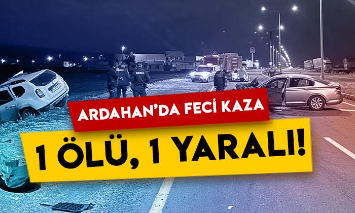 Ardahan'da feci kaza: 1 ölü 1 yaralı!