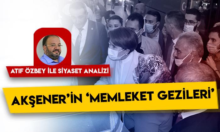 Siyaset Analizi – Meral Akşener'in 'Memleket Gezileri'
