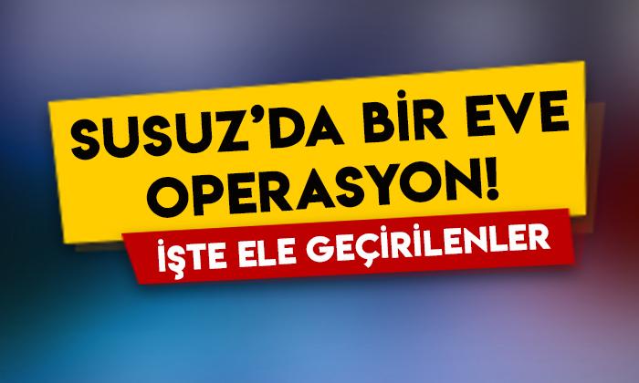 Kars Susuz'da bir eve operasyon: İşte ele geçirilenler!