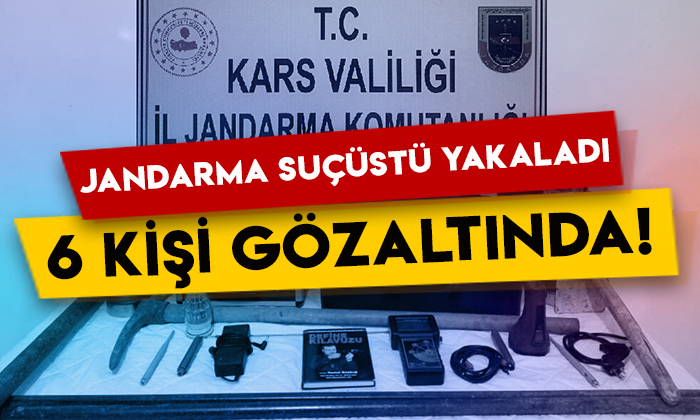 Kars'ta jandarma suçüstü yakaladı: 6 kişi gözaltında!