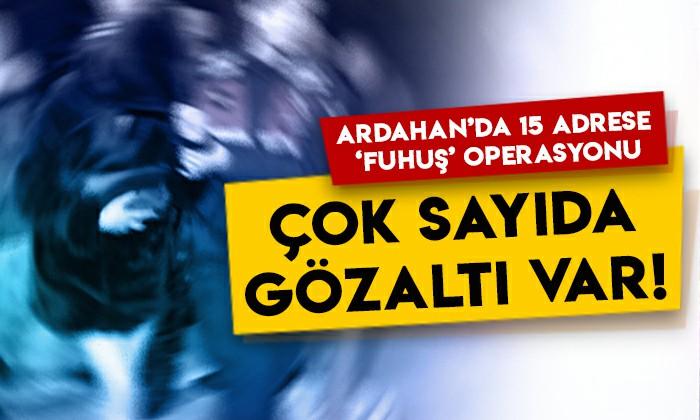 Ardahan'da 15 adrese 'fuhuş' operasyonu: Çok sayıda gözaltı var!