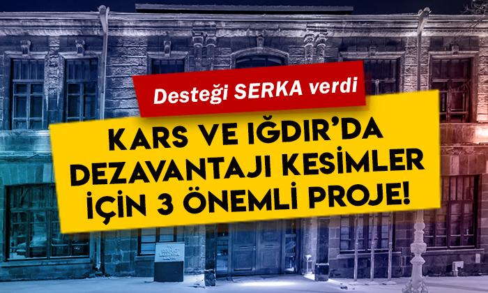 Desteği SERKA verdi: Kars ve Iğdır'da dezavantajlı kesimler için 3 önemli proje!