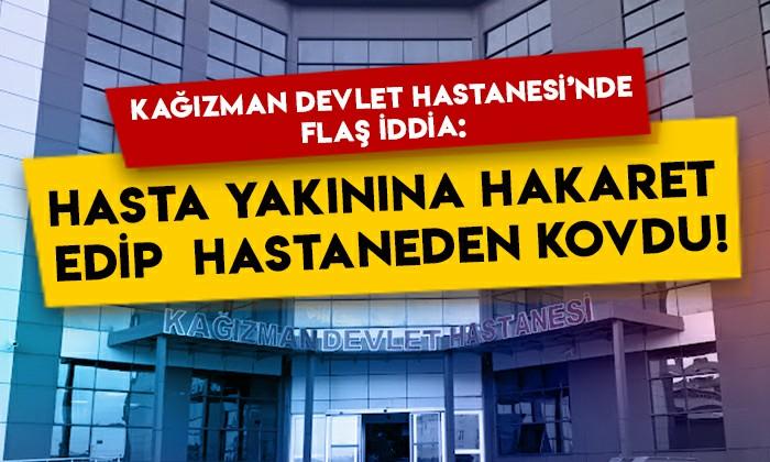 Kağızman Devlet Hastanesi'nde doktor, hasta yakınını hastaneden kovdu iddiası!
