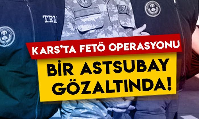 Kars'ta FETÖ operasyonu: Bir astsubay gözaltına alındı!