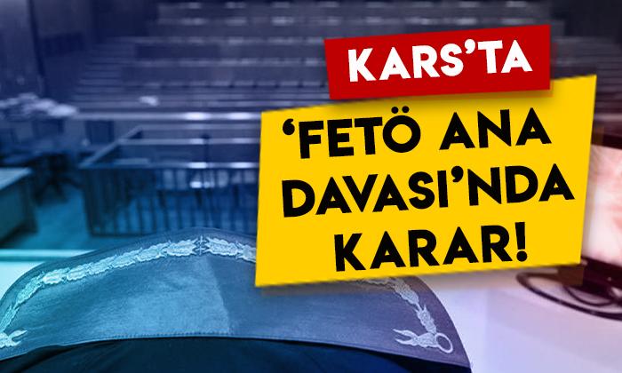 FETÖ'nün Kars'taki sözde 'ana komuta kademesi' için karar!