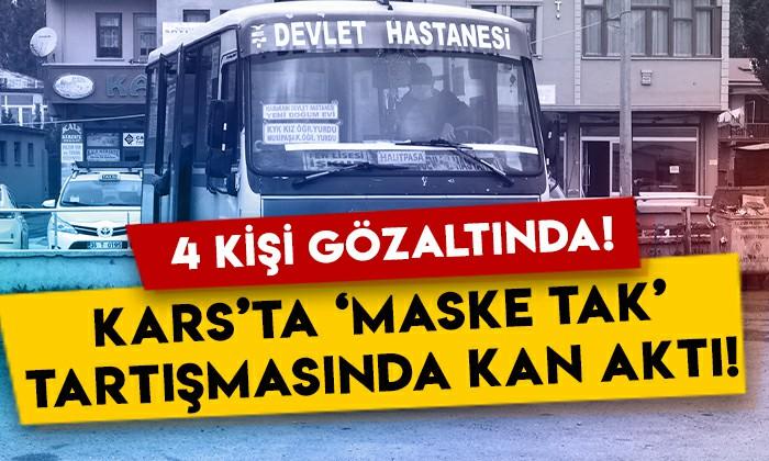 Kars'ta 'maske tak' tartışmasında kan aktı: 4 kişi gözaltında!